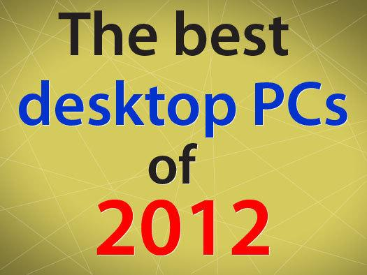 In Pictures: The 6 best desktop PCs of 2012