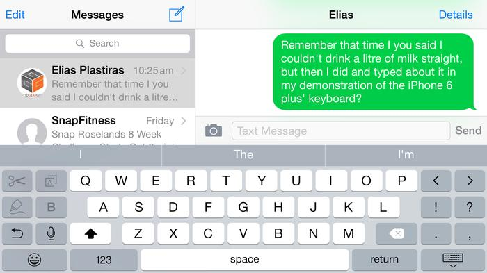 iOS 8 has been reworked specifically for the larger screen of the 6 Plus. The messaging app, among others, has a different interface designed to take the advantage of the larger screen